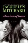 All We Know of Heaven: A Novel by Jacquelyn Mitchard