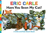Have You Seen My Cat?: A Slide-and-Peek Board Book by Eric Carle